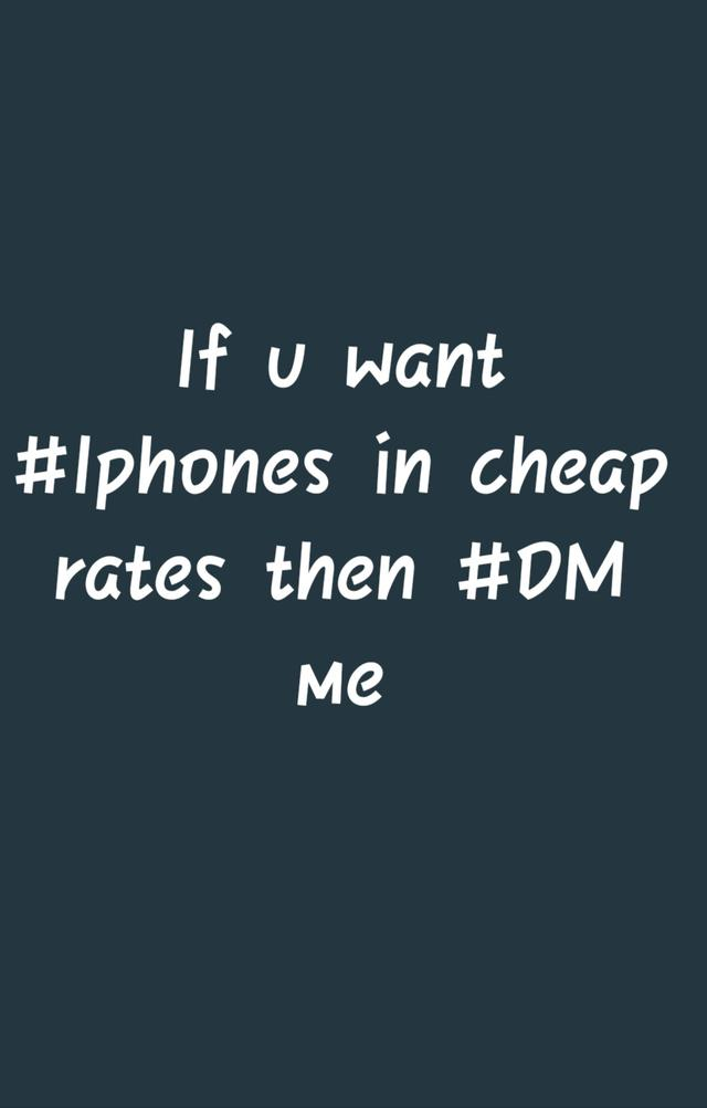Agar aaplogo ko Iphones kam dam me chahiye to mujhe mssg